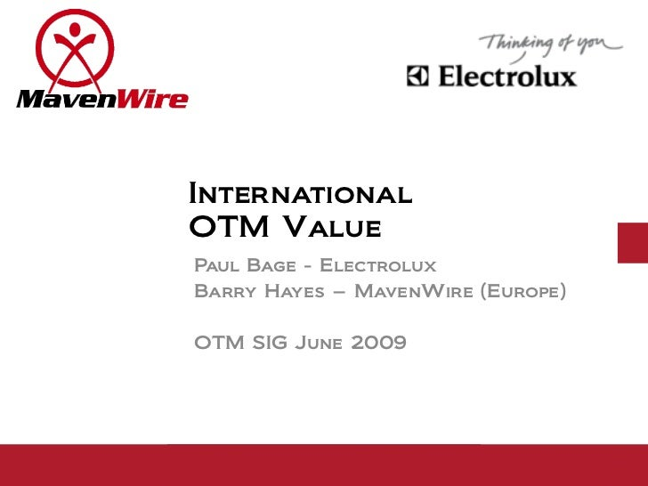 International OTM Value Paul Bage - Electrolux Barry Hayes – MavenWire (Europe)  OTM SIG June 2009