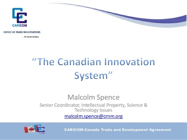 Malcolm Spencep Senior Coordinator, Intellectual Property, Science & Technology Issues malcolm.spence@crnm.org CARICOM-Can...