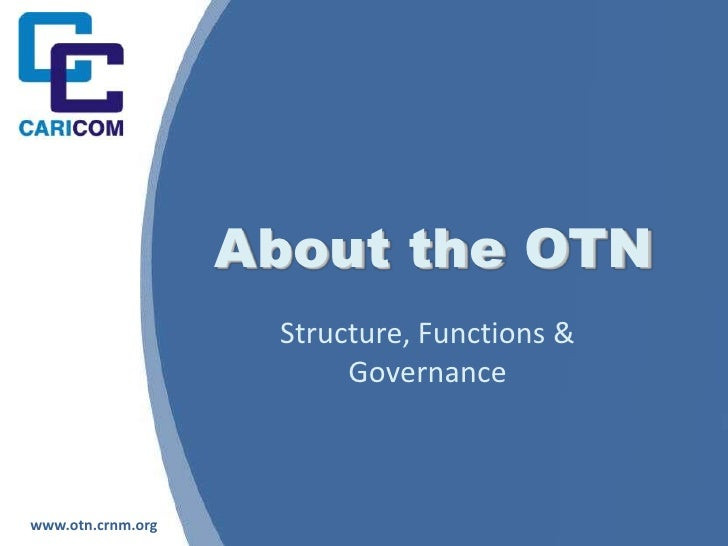 About the OTN<br />Structure, Functions & Governance<br />www.otn.crnm.org<br />