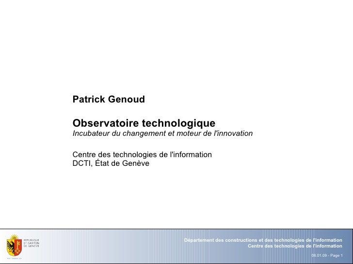 Patrick Genoud  Observatoire technologique Incubateur du changement et moteur de l'innovation  Centre des technologies de ...