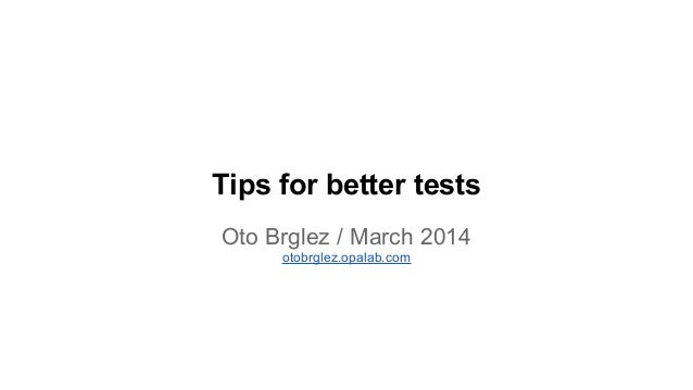 Tips for better tests Oto Brglez / March 2014 otobrglez.opalab.com