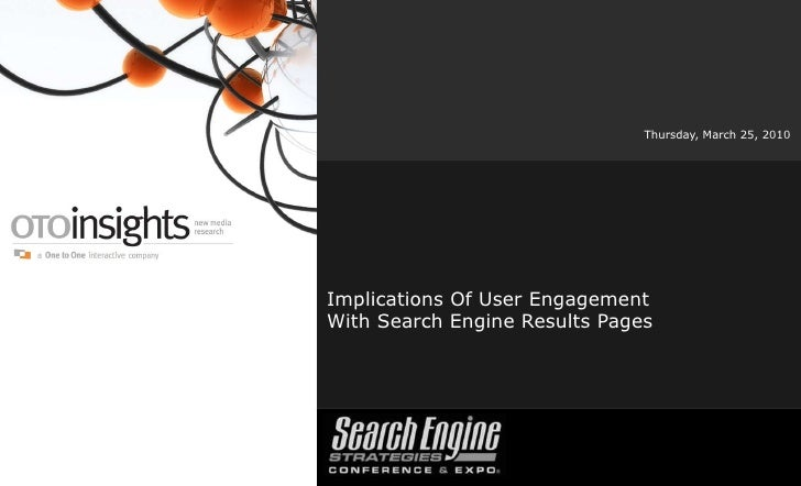 Implications Of User EngagementWith Search Engine Results Pages<br />Thursday, March 25, 2010<br />