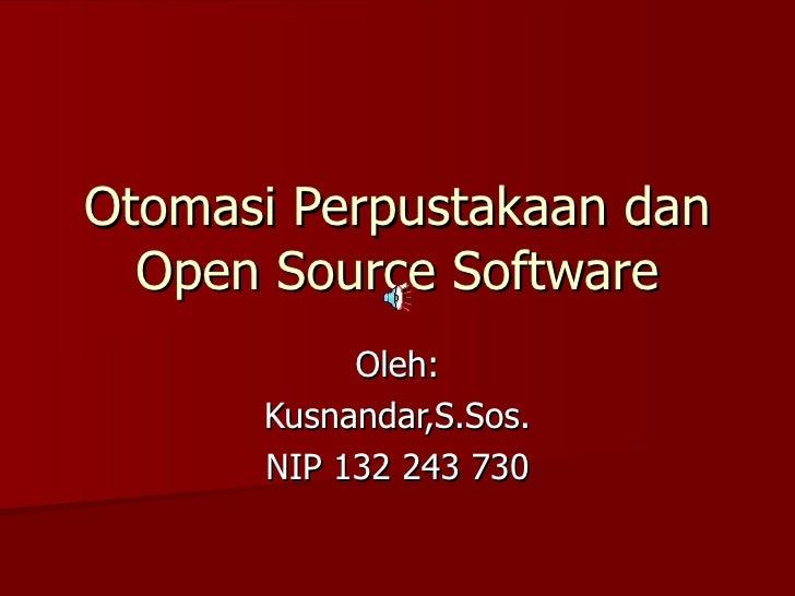 Otomasi Perpustakaan dan Open Source Software Oleh: Kusnandar,S.Sos. NIP 132 243 730