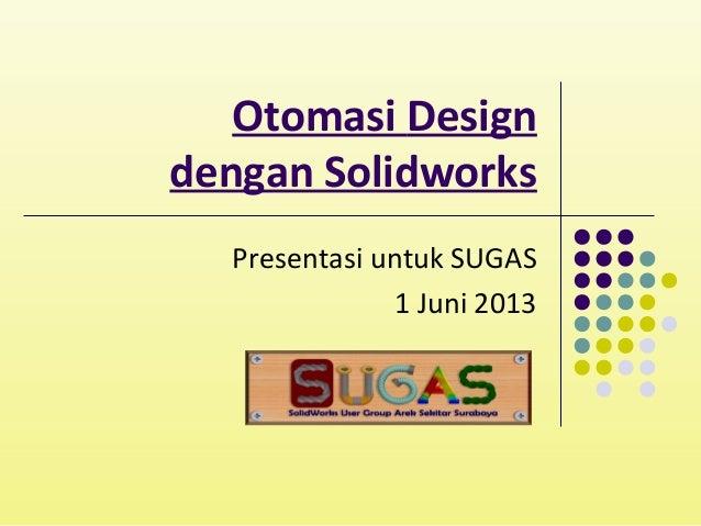 Otomasi Designdengan SolidworksPresentasi untuk SUGAS1 Juni 2013