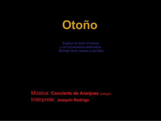 OtoñoOtoñoSugiero no tocar el mousey con la transición automática,disfrutar de la música y las fotosMúsica: Concierto de A...