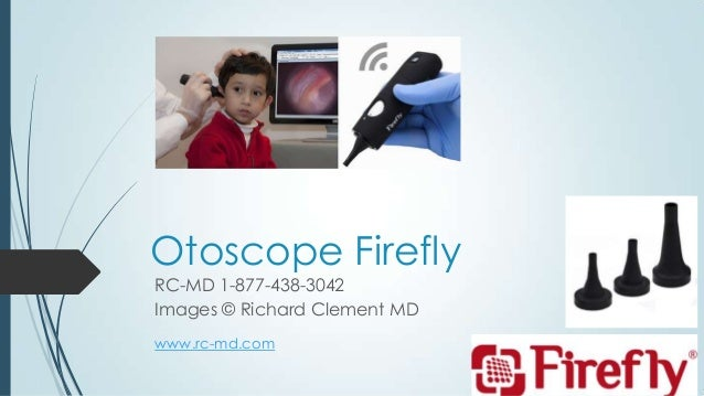 Otoscope Firefly RC-MD 1-877-438-3042 Images © Richard Clement MD www.rc-md.com