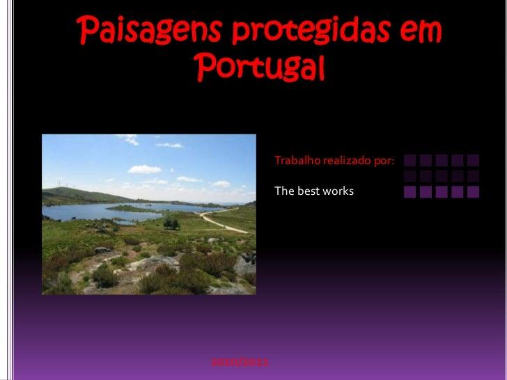 Paisagens protegidas em Portugal<br />Trabalho realizado por:<br />Thebestworks<br />2010/2011<br />