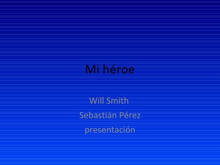 Mi héroe Will Smith  Sebastián Pérez presentación