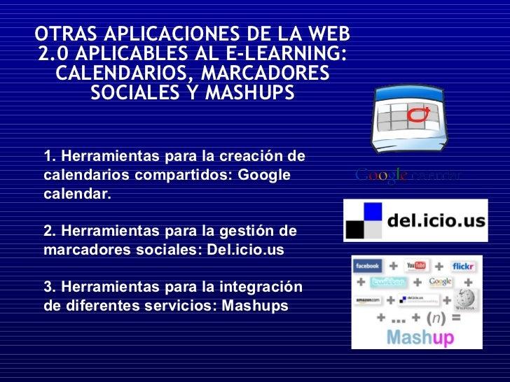 OTRAS APLICACIONES DE LA WEB 2.0 APLICABLES AL E-LEARNING: CALENDARIOS, MARCADORES SOCIALES Y MASHUPS 1. Herramientas para...
