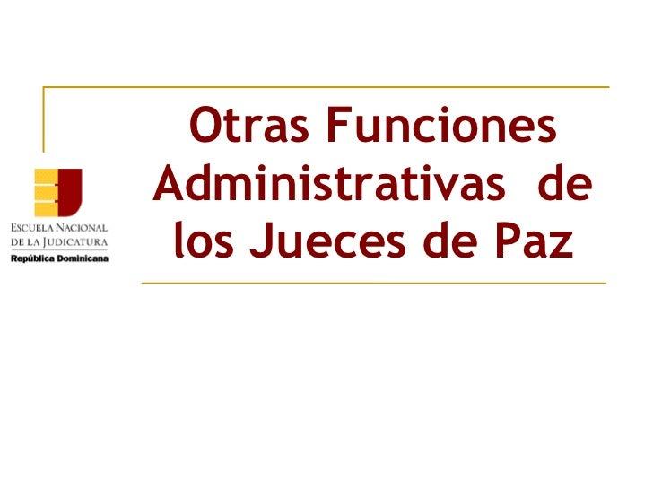 Otras Funciones Administrativas  de los Jueces de Paz