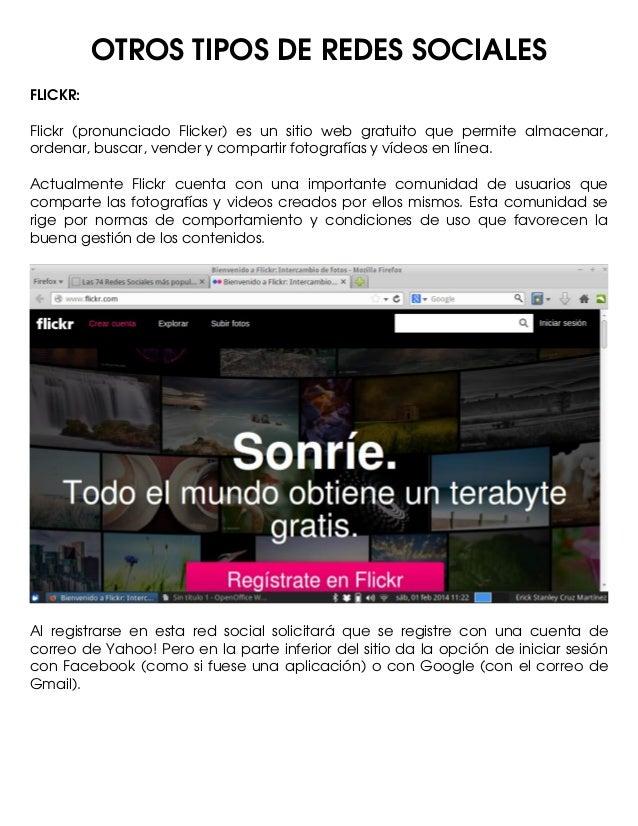 OTROSTIPOSDEREDESSOCIALES FLICKR: Flickr  (pronunciado  Flicker)  es  un  sitio  web  gratuito  que  permite ...