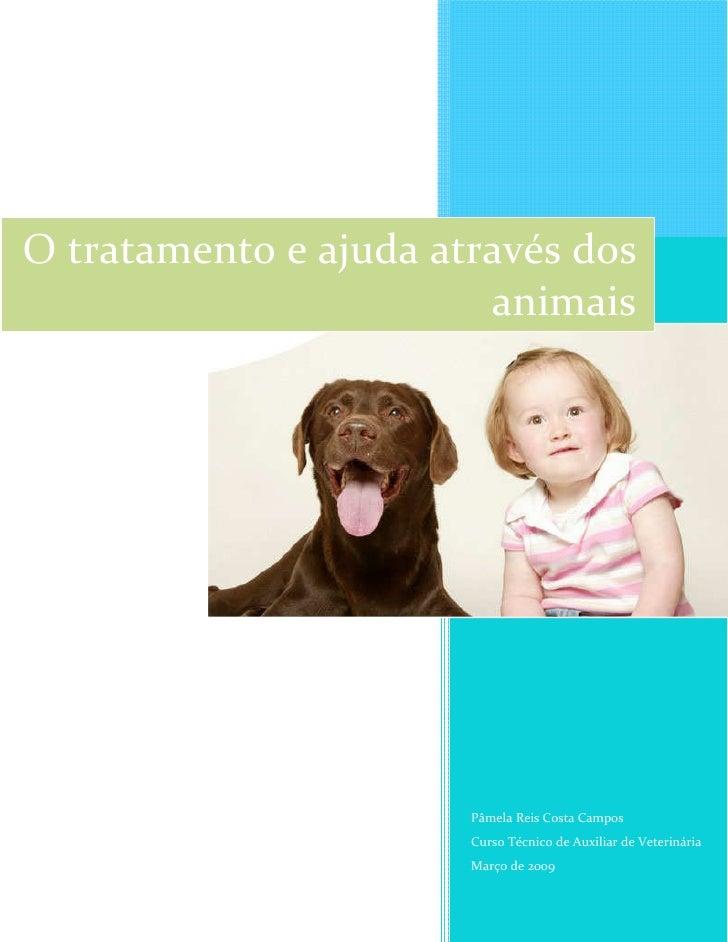 O tratamento e ajuda através dos                         animais                            Pâmela Reis Costa Campos      ...