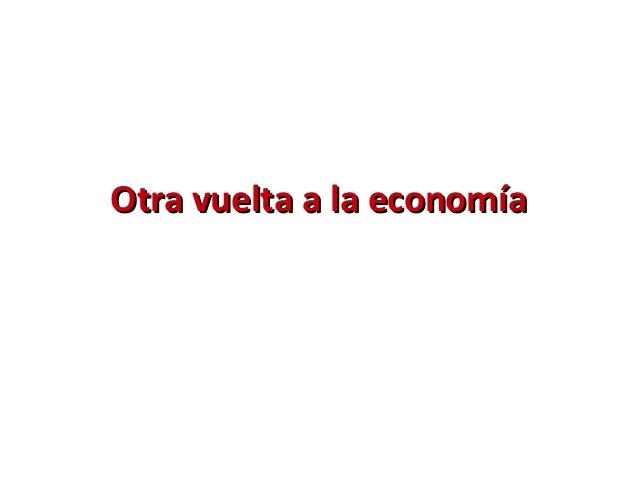 Otra vuelta a la economíaOtra vuelta a la economía