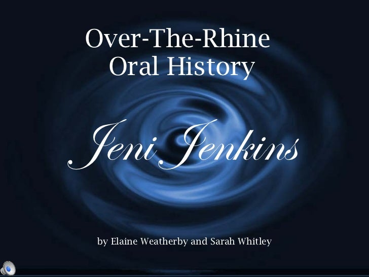Over-The-Rhine  Oral History by Elaine Weatherby and Sarah Whitley Jeni Jenkins