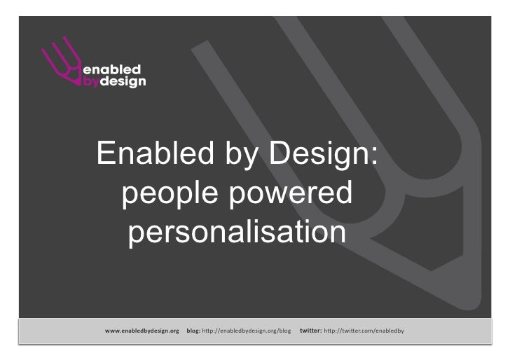 """Enabled by Design:  people powered   personalisation  www.enabledbydesign.orgblog:h""""p://enabledbydesign.org/blog..."""