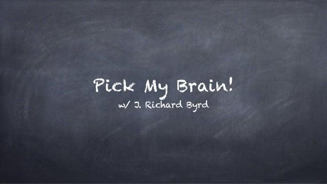 Pick My Brain! w/ J. Richard Byrd
