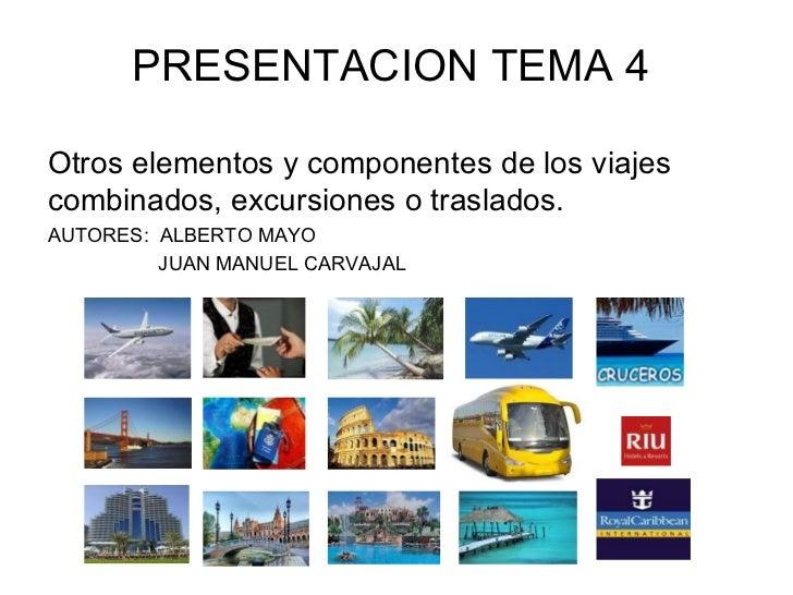 <ul>PRESENTACION TEMA 4 </ul><ul><li>Otros elementos y componentes de los viajes combinados, excursiones o traslados.