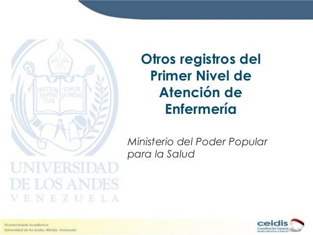 Otros registros del Primer Nivel de Atención de Enfermería Ministerio del Poder Popular para la Salud
