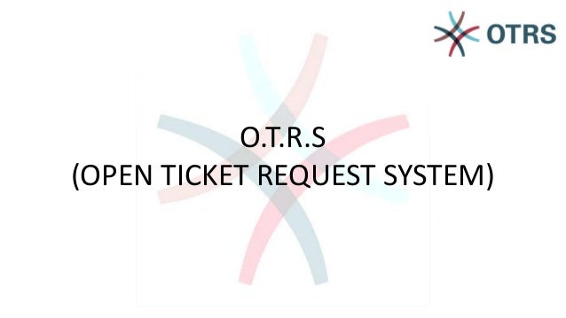 O.T.R.S (OPEN TICKET REQUEST SYSTEM)
