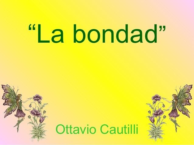 """""""La bondad""""  Ottavio Cautilli"""