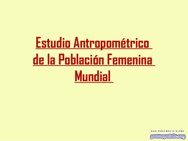 Estudio Antropométrico de la Población Femenina Mundial