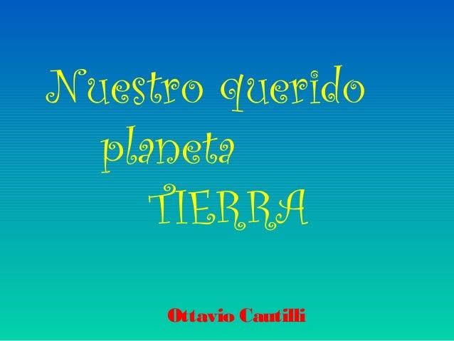 Nuestro querido planeta TIERRA Ottavio Cautilli