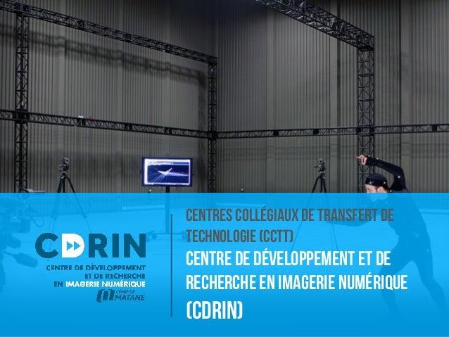 Centres collégiaux de transfert de  technologie (CCTT)  Centre de développeMent et de  recherche en imagerie numérique  (C...