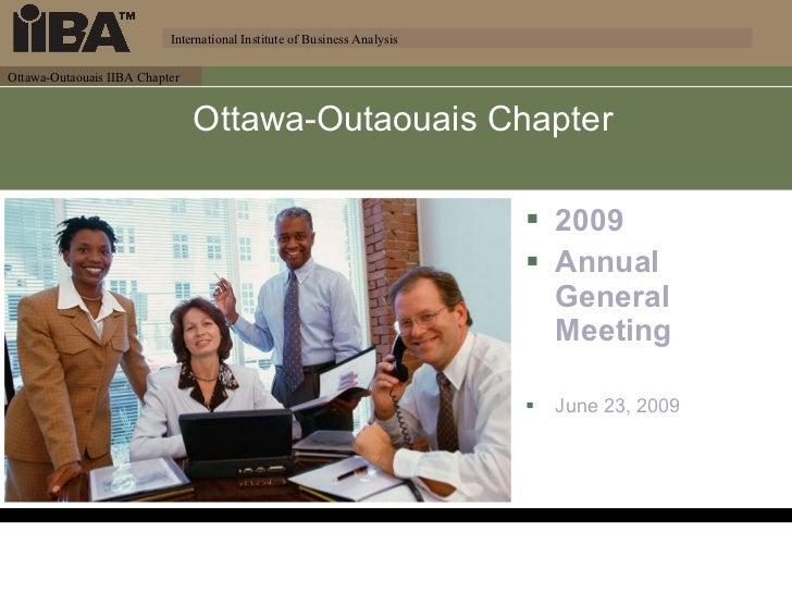 Ottawa-Outaouais Chapter  <ul><li>200 9 </li></ul><ul><li>Annual General Meeting </li></ul><ul><li>June 23 , 200 9 </li></ul>