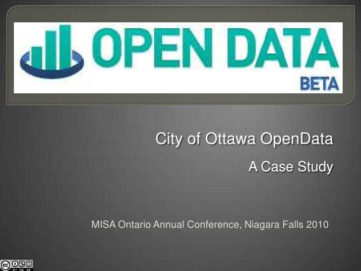 City of Ottawa OpenData<br />A Case Study<br />MISA Ontario Annual Conference, Niagara Falls 2010<br />