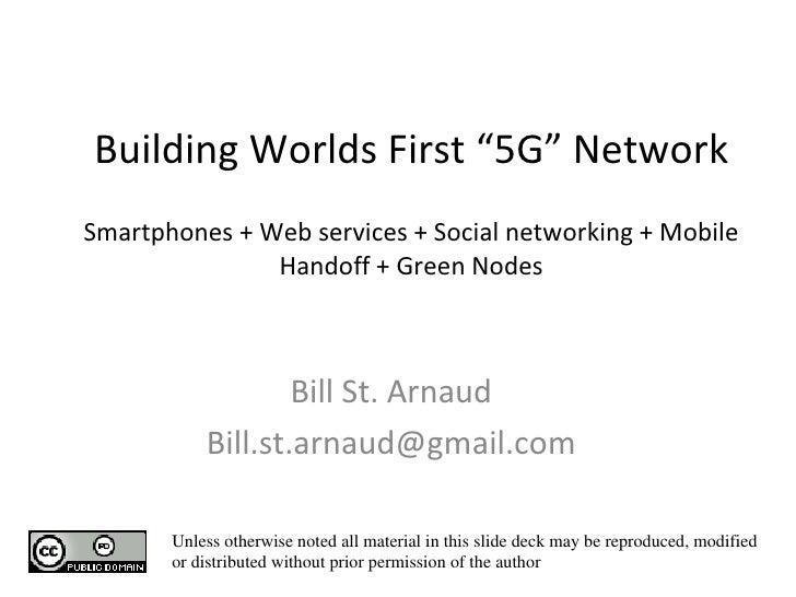 "Building Worlds First ""5G"" Network Smartphones + Web services + Social networking + Mobile Handoff + Green Nodes  Bill St..."