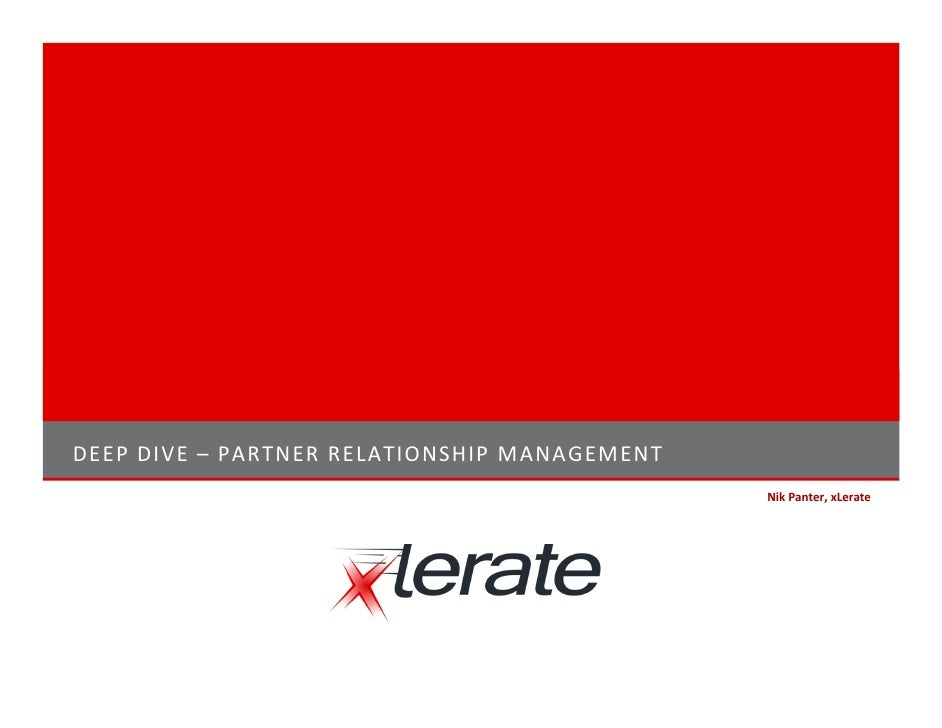 DEEP DIVE – PARTNER RELATIONSHIP MANAGEMENT                                               Nik Panter, xLerate