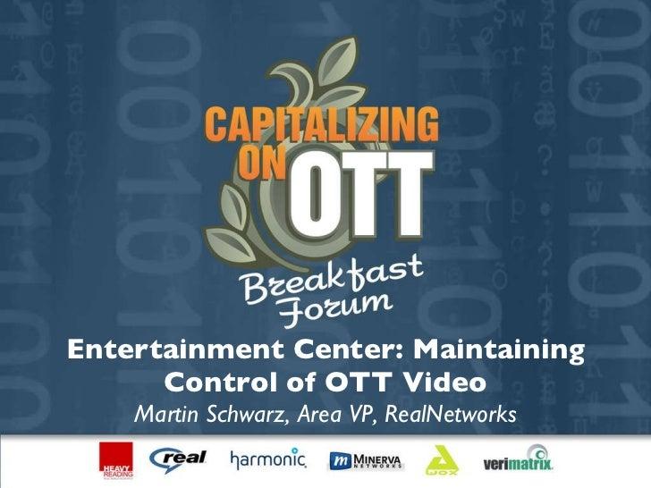 Capitalizing on OTT Breakfast Forum-Martin Schwarz, RealNetworks