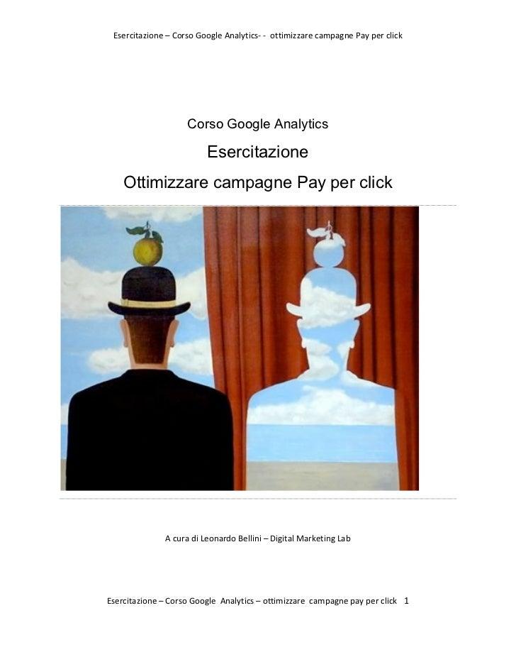 Esercitazione – Corso Google Analytics-‐ -‐  ottimizzare campagne Pay per click           ...
