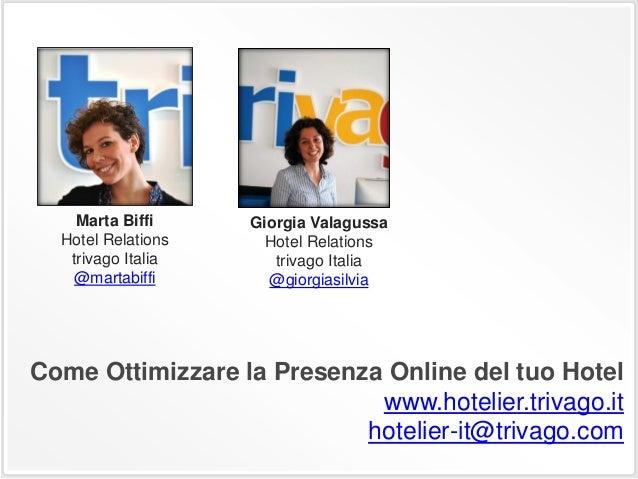 Come Ottimizzare la Presenza Online del tuo Hotelwww.hotelier.trivago.ithotelier-it@trivago.comMarta BiffiHotel Relationst...