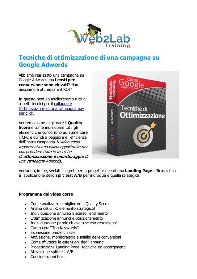 Tecniche di ottimizzazione di una campagna suGoogle AdwordsAbbiamo realizzato una campagna suGoogle Adwords ma i costi per...