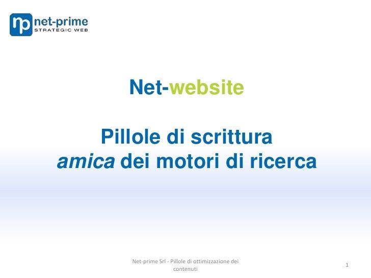 1<br />Net-website<br />Pillole di scrittura<br />amica dei motori di ricerca<br />Net-prime srl<br />www.net-prime.it<br ...