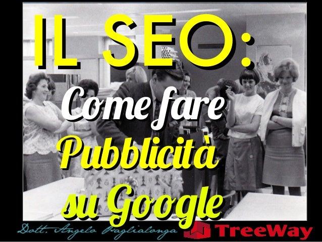 IL SEO: Come fare Pubblicità su Google