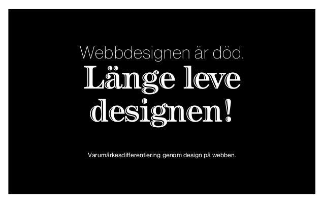 Webbdesignen är död. Länge leve designen! Varumärkesdifferentiering genom design på webben.