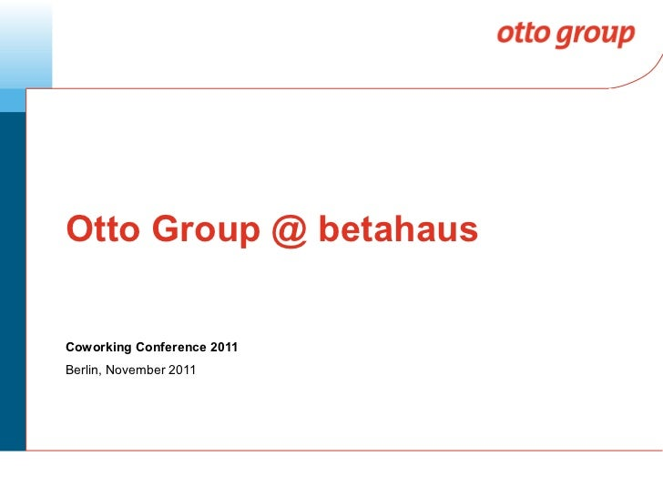 Otto Group @ betahaus Coworking Conference 2011 Berlin, November 2011