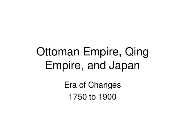 Ottoman Empire, Qing Empire, and Japan Era of Changes 1750 to 1900