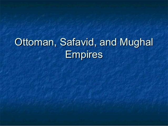 Ottoman, Safavid, and MughalOttoman, Safavid, and Mughal EmpiresEmpires