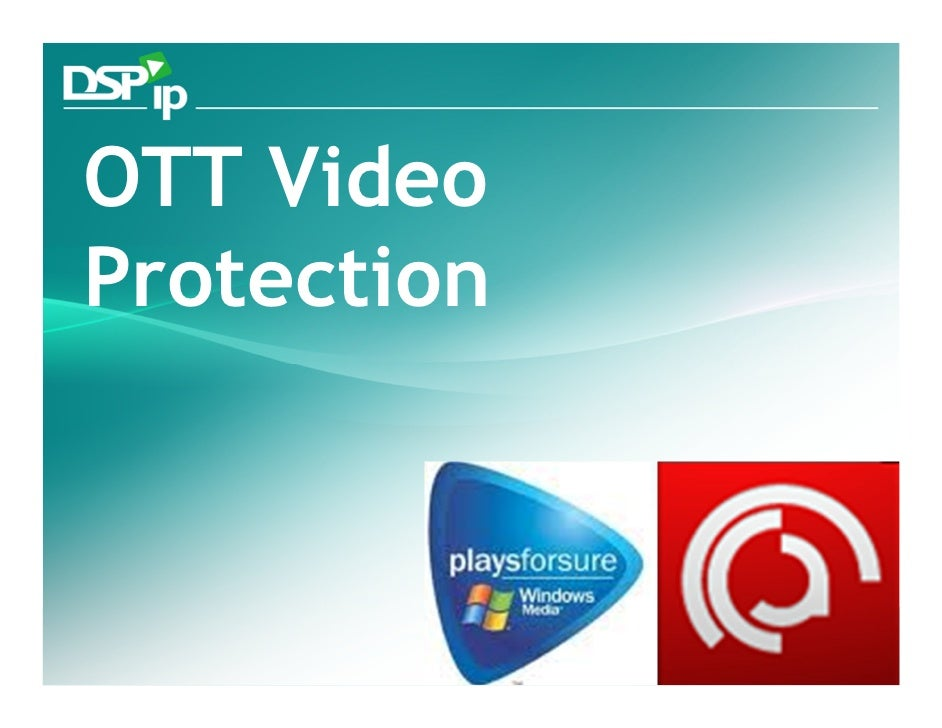 OTT VideoProtection  Fast Forward Your Development   www.dsp-ip.com