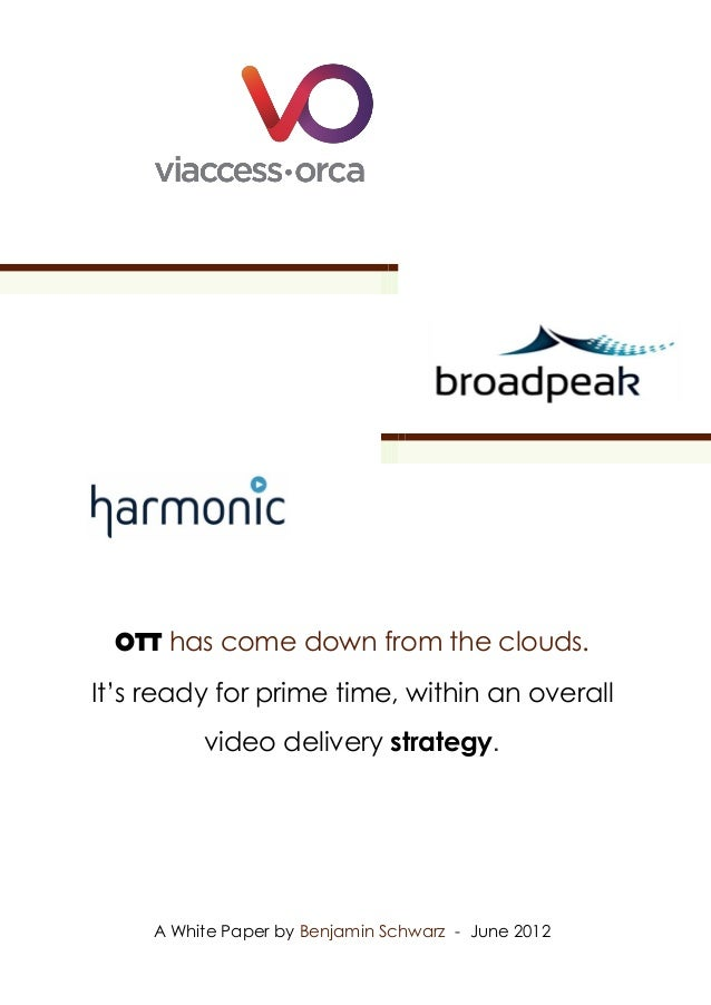 OTT has come down from the clouds.It's ready for prime time, within an overall          video delivery strategy.     A Whi...