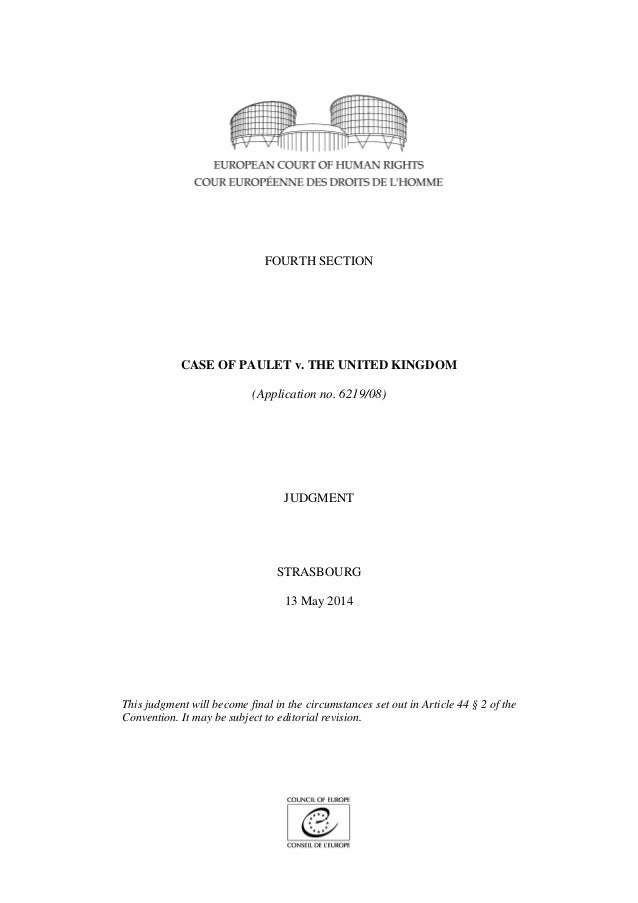 FOURTH SECTION CASE OF PAULET v. THE UNITED KINGDOM (Application no. 6219/08) JUDGMENT STRASBOURG 13 May 2014 This judgmen...