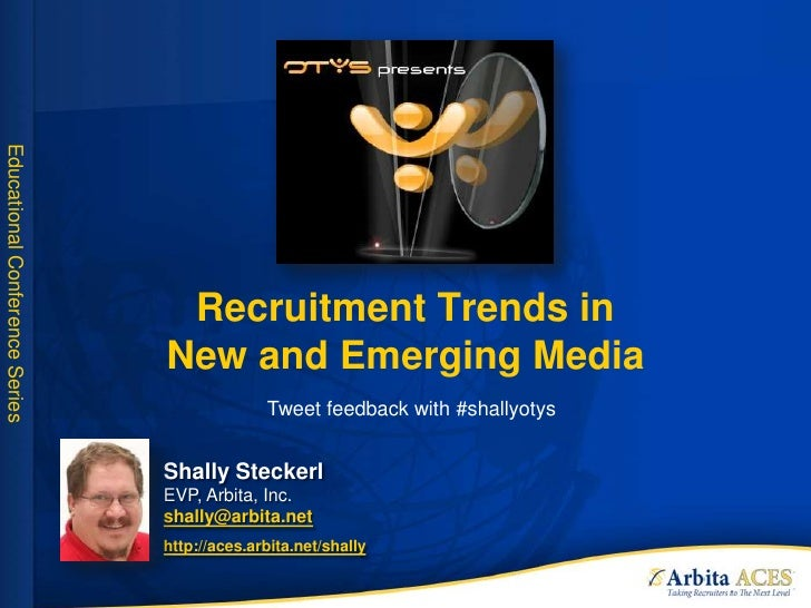 Recruitment Trends in New and Emerging Media<br />Tweet feedback with #shallyotys<br />Shally SteckerlEVP, Arbita, Inc.sha...