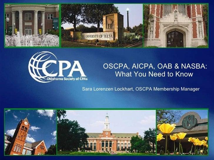 OSCPA, AICPA, OAB & NASBA: What You Need to Know  Sara Lorenzen Lockhart, OSCPA Membership Manager