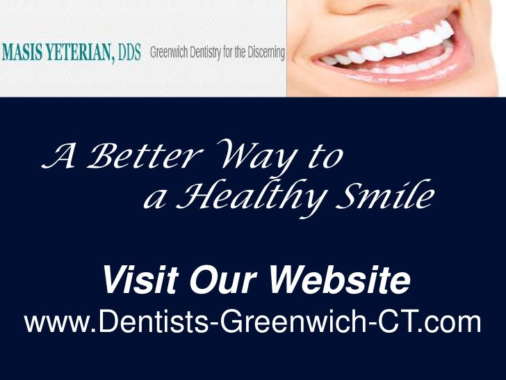 A Better Way to     a Healthy Smile    Visit Our Websitewww.Dentists-Greenwich-CT.com