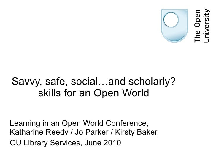 Savvy, safe, social…and scholarly? skills for an Open World Learning in an Open World Conference, Katharine Reedy / Jo Par...