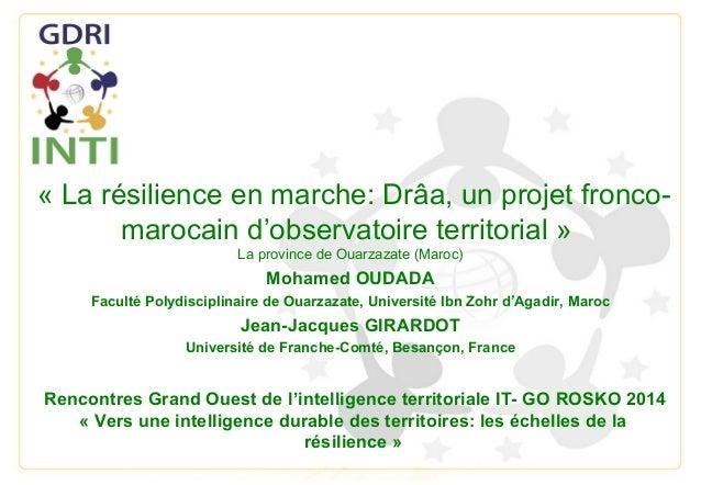 « La résilience en marche: Drâa, un projet fronco- marocain d'observatoire territorial » La province de Ouarzazate (Maroc)...