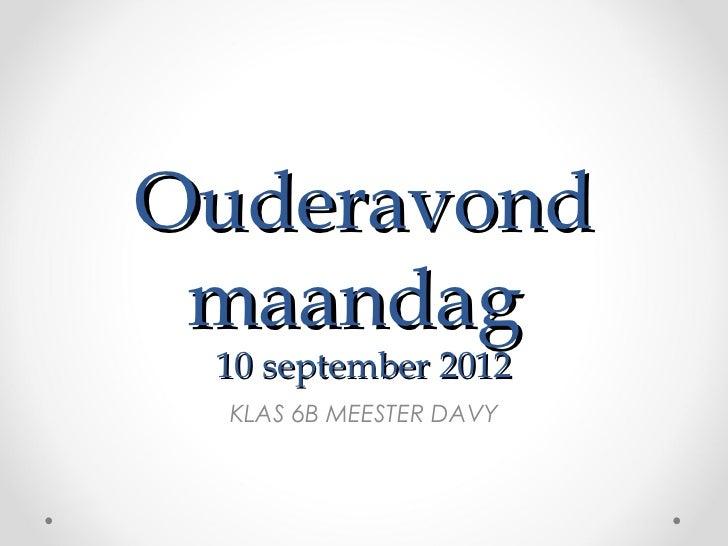 Ouderavond maandag 10 september 2012  KLAS 6B MEESTER DAVY